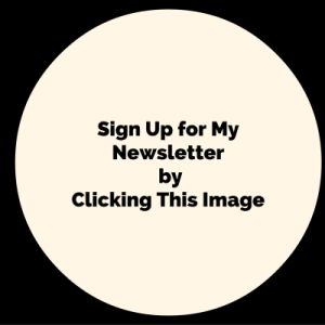 Sign Up for my newsletter by clicking this image.